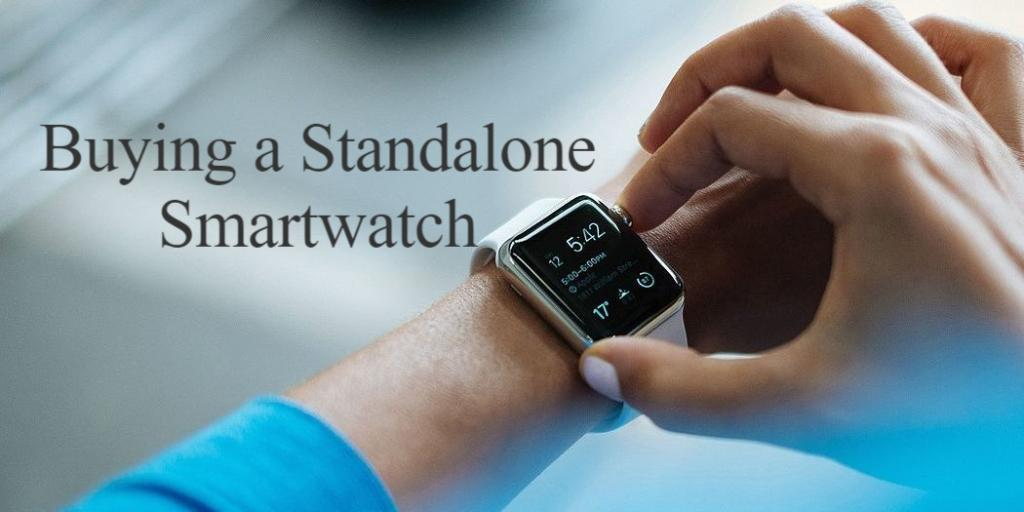 Standalone Smartwatch Buying Guide