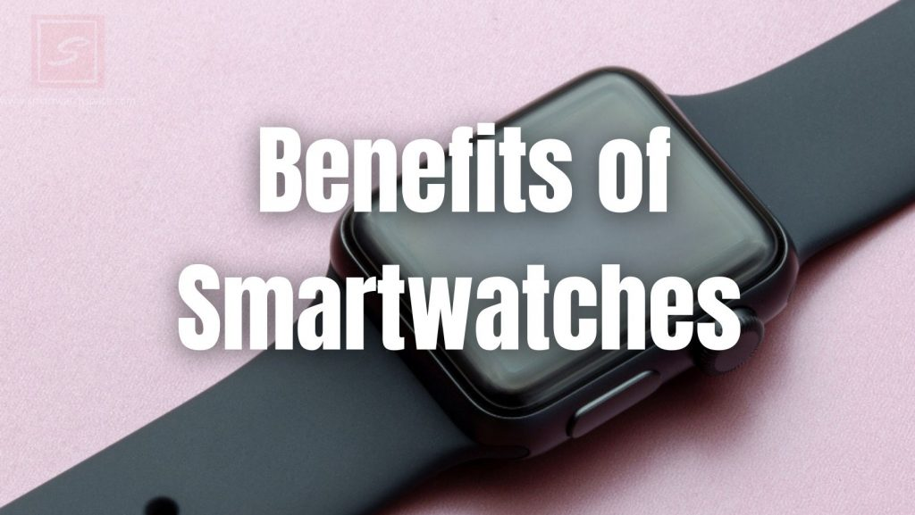 Benefit of Smartwatches