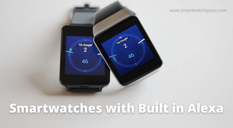 Smartwatches with built in Alexa