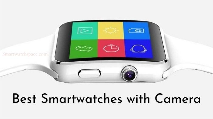 Smartwatches With Built-in Camera