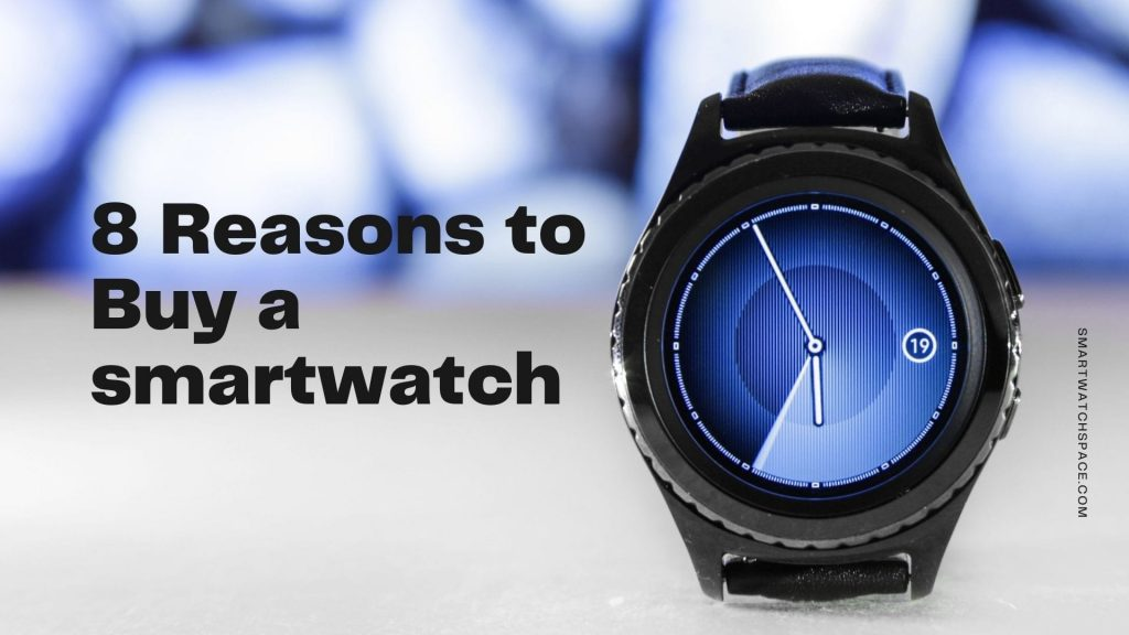 Reasons to Buy Smartwatch