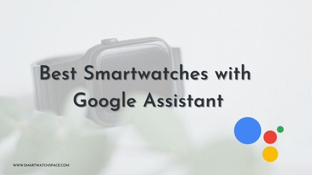 Smartwatches with Google Assistant Feature