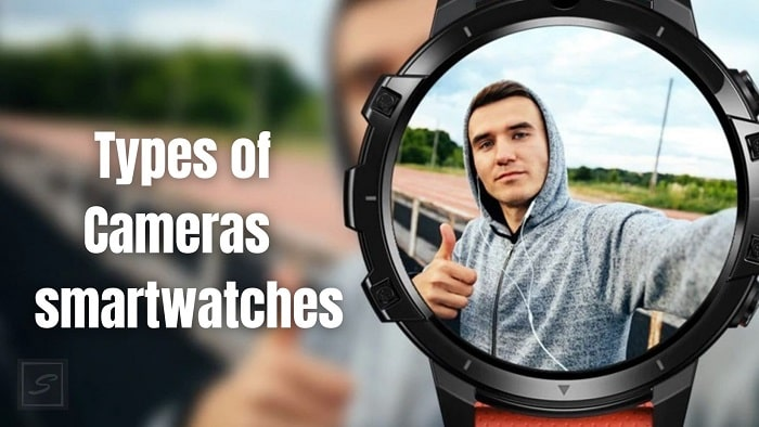 Types of camera smartwatches