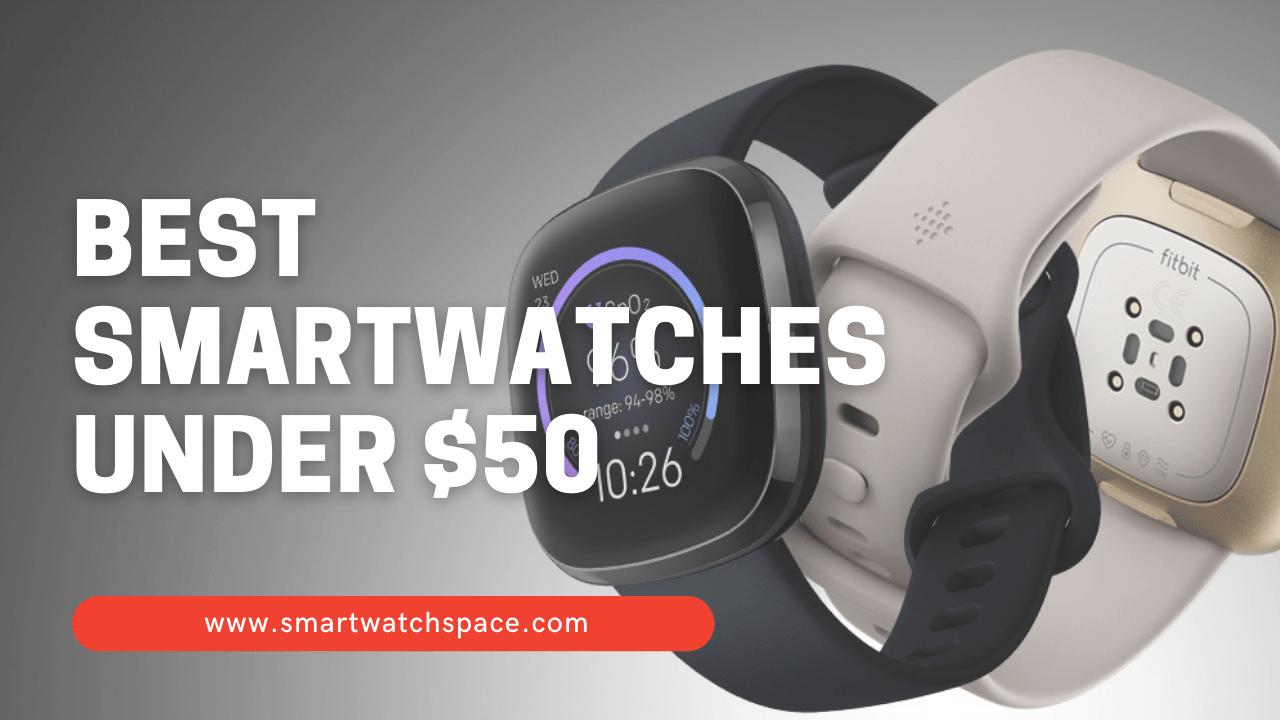 Smartwatches under $50 in 2021
