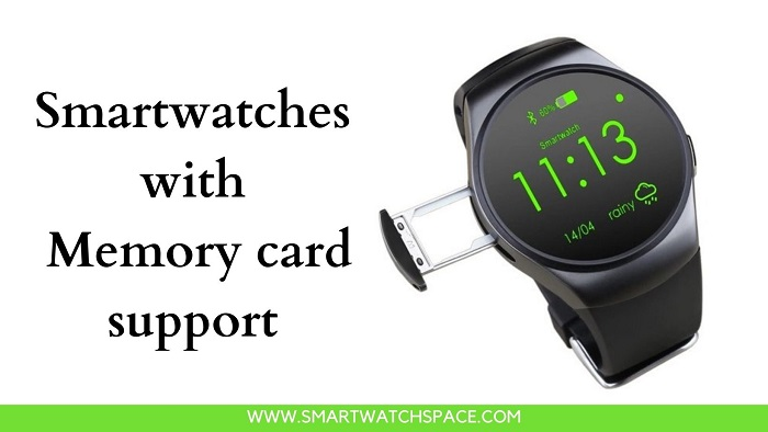 Smartwatches with memory card support