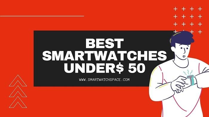 Smartwatches under $50 Dollars